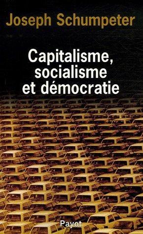 Capitalisme, socialisme et démocratie: Schumpeter, Joseph