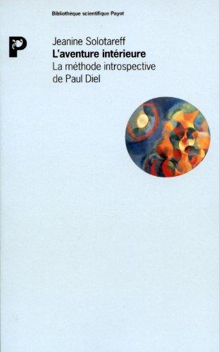 L'aventure interieure: La methode introspective de Paul Diel (Bibliotheque scientifique Payot)...