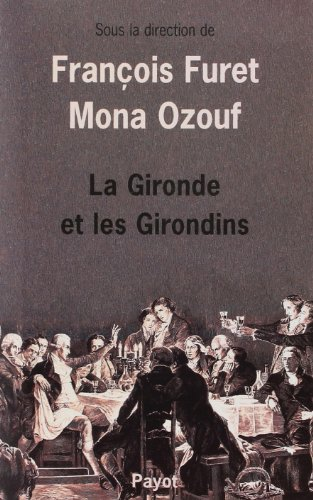La Gironde et les Girondins Furet, François; Ozouf, Mona and C.: Collectif; Fran�ois Furet; ...
