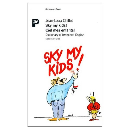 9782228884358: Sky my kids!: Dictionary of branched English = Ciel mes enfants! (Documents Payot) (French Edition)