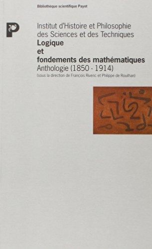Logique et fondements des mathématiques. Anthologie (1850 - 1914): Rivenc, Fran�ois