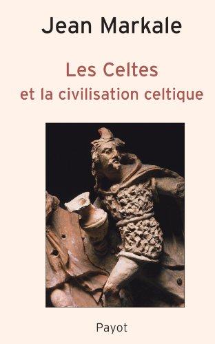 Les Celtes et la civilisation celtique: Markale, Jean