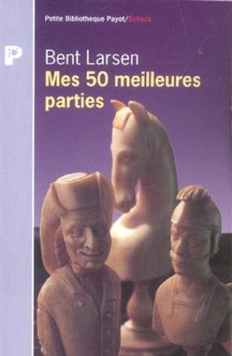 Mes 50 meilleures parties d'échecs, 1948-1969 (2228885673) by Larsen, Bent