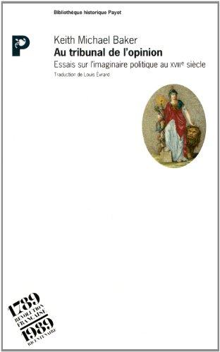 Au tribunal de l'opinion : essais sur l'imaginaire politique au XVIIième: Baker