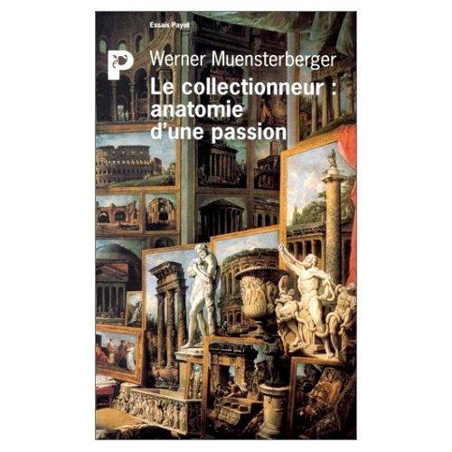 Le collectionneur, anatomie d'une passion [Feb 20, 1996] Muensterberger, Werner