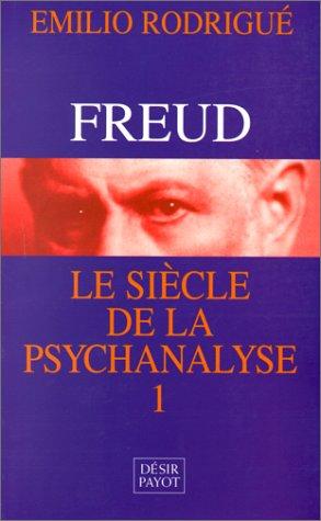 FREUD, LE SIECLE DE LA PSYCHANALYSE. Tome: Emilio Rodrigué