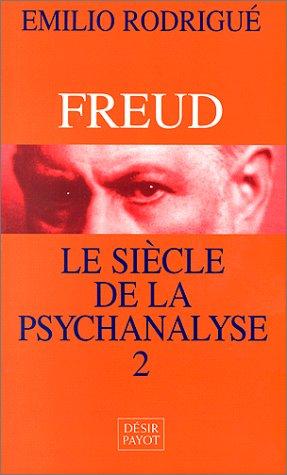 Freud : Le Siècle de la psychanalyse,: Rodrigue Emilio