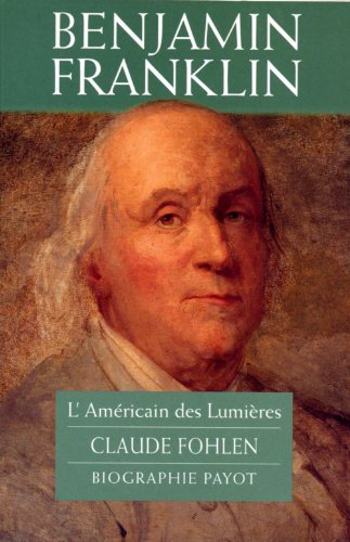 Benjamin Franklin: L'Americain des Lumieres (Biographie Payot) (French Edition): Fohlen, ...