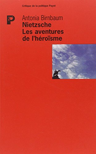 Nietzsche, Les Aventures De L'heroisme: Birnbaum, Antonia