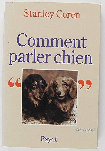 9782228894159: Comment parler chien. Maîtriser l'art de la communication entre les chiens et les hommes