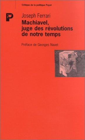 Machiavel, Juge des révolutions de notre temps: Ferrari, Giuseppe; Navet, Georges