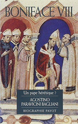 """boniface viii ; un pape heretique ?"": Agostino Paravicini Bagliani"