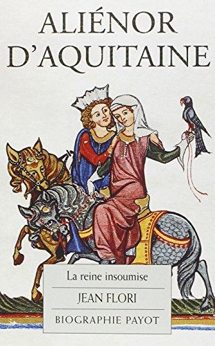 Aliénor d'Aquitaine (French Edition): Jean Flori
