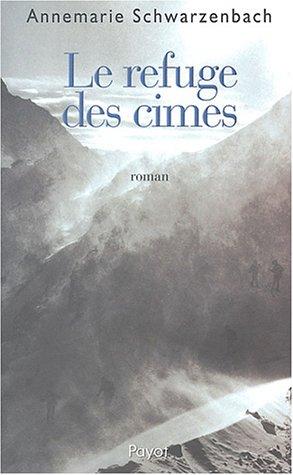 Refuge des cimes (le): Annemarie Schwarzenbach