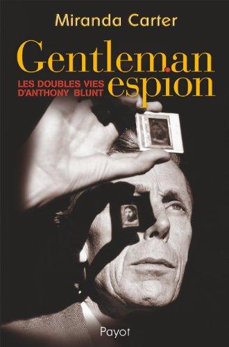 """gentleman espion ; les doubles vies d'anthony blunt"": Miranda Carter"