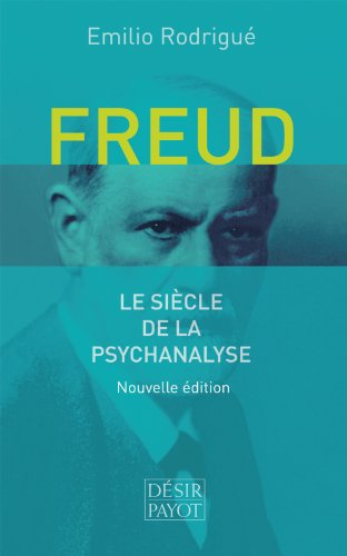 Freud : Le siècle de la psychanalyse: Emilio Rodrigué; Denise