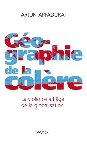 Géographie de la colère (French Edition) (2228901784) by Arjun Appadurai