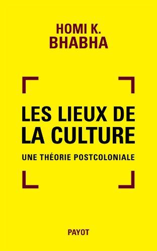 Lieux De La Culture. Une Theorie Postcoloniale: Bhabha, Homi K.