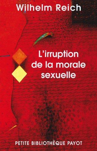 IRRUPTION DE LA MORALE SEXUELLE -L-: REICH WILHEM