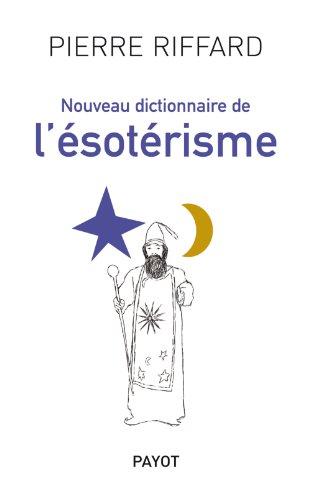 Nouveau dictionnaire de l'ésotérisme (French Edition): Pierre ...