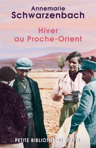 Hiver au Proche-Orient (PR.PA.PF.RE.VOY): Annemarie Schwarzenbach