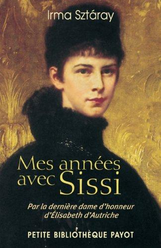 9782228903219: Mes annees avec sissi par la derniere dame d'honneur d'elisabeth d'autriche (Petite Bibliothèque Payot)
