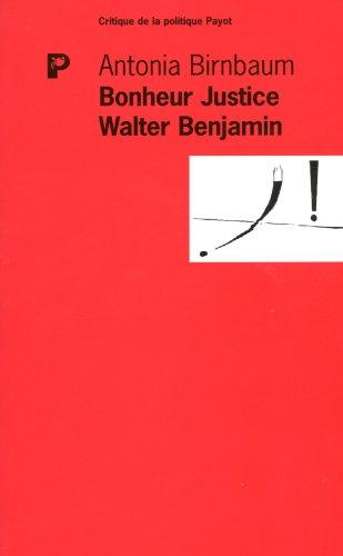 Bonheur Justice Walter Benjamin (French Edition): Antonia Birnbaum
