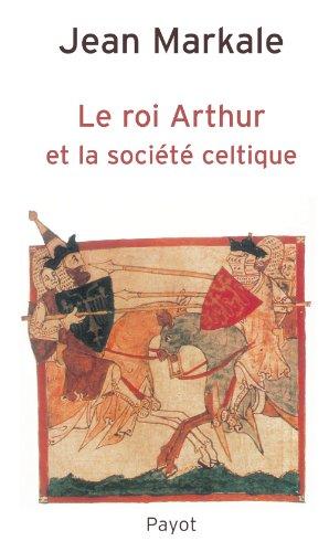 Le roi Arthur et la société celtique (French Edition): Jean Markale