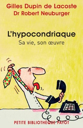 9782228904315: L'hypocondriaque : Sa vie, son oeuvre
