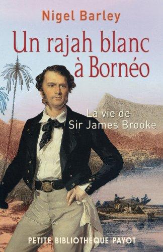 """un rajah blanc Ã: Bornéo ; la vie de Sir James Brooke"" (2228904333) by Nigel Barley"