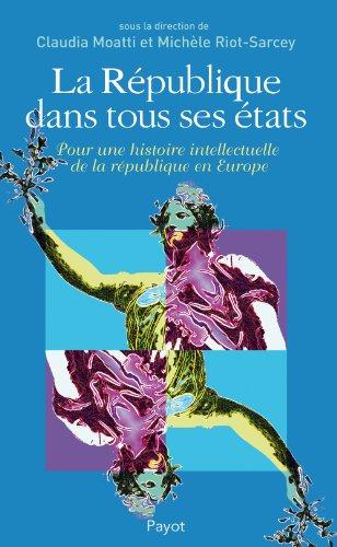 La Re?publique Dans Tous Ses E?tats: Pour Une Histoire Intellectuelle De La Re?publique En Europe(...