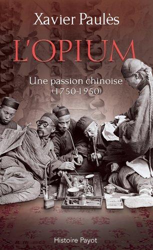 L'opium Une passion chinoise (1750-1950) Paulès, Xavier