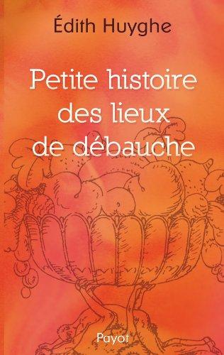 Petite histoire des lieux de débauche [Feb 02, 2011] Edith Huyghe
