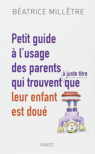 9782228906227: Petit guide à l'usage des parents qui trouvent, à juste titre, que leur enfant est doué (French Edition)