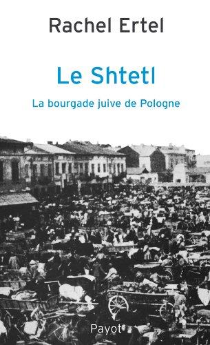 Le Shtetl, la bourgade juive de Pologne (French Edition): Rachel Ertel