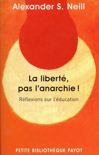 La liberté, pas l'anarchie ! (French Edition) (2228906476) by Alexander S. Neill