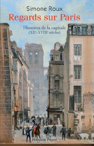 9782228909037: Regards sur Paris. Histoires de la capitale (XIIe - XVIIIe siècles)