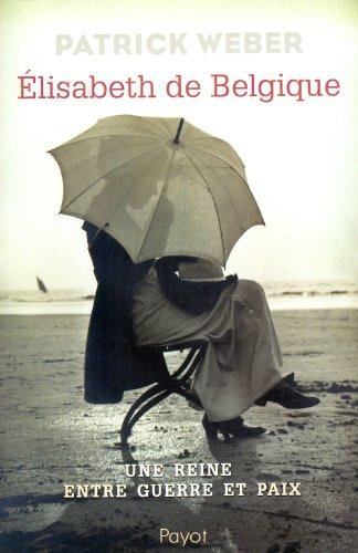 ELISABETH DE BELGIQUE - UNE REINE ENTRE: WEBER PATRICK - NED