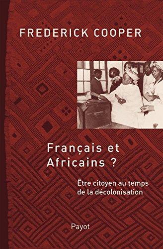 9782228911559: Fran�ais et africains ? : Etre citoyen au temps de la d�colonisation
