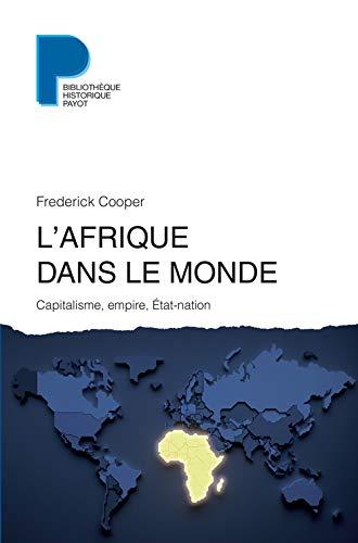 L'AFRIQUE DANS LE MONDE CAPITALISME, EMPIRE, ETAT-NATION: COOPER FREDERICK