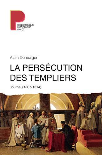 La Persecution des Templiers: Demurger Alain
