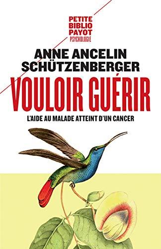 9782228914413: Vouloir guérir l'aide au malade atteint d'un cancer (Petite Bibliothèque Payot)