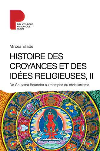 Histoire des croyances et des idées religieuses : Tome 2: Eliade Mircea