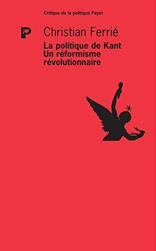 9782228915649: La politique de Kant : Un réformisme révolutionnaire (Critique de la politique)