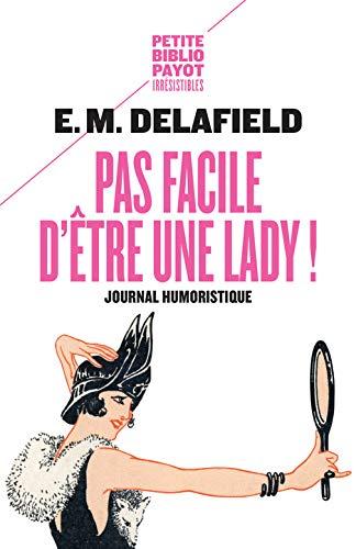 PAS FACILE D'ÊTRE UNE LADY: DELAFIELD E.M.
