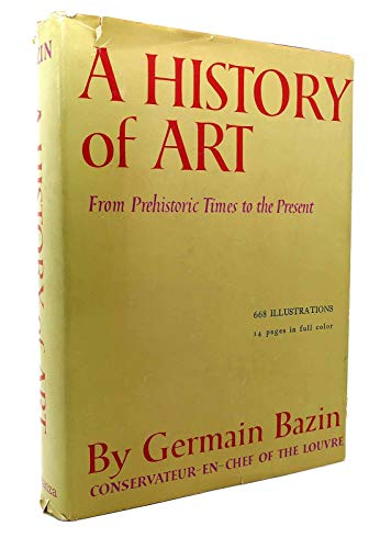 A HISTORY OF ART: FROM PREHISTORIC TIMES: Bazin, Germain