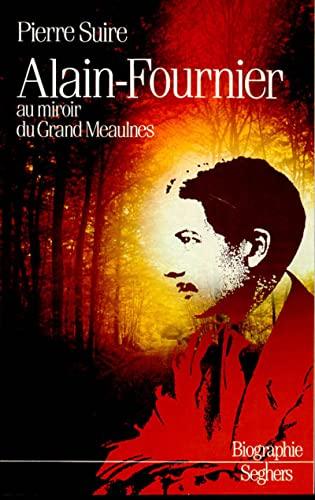 Alain-Fournier au miroir du Grand Meaulnes (Biographie): Suire, Pierre