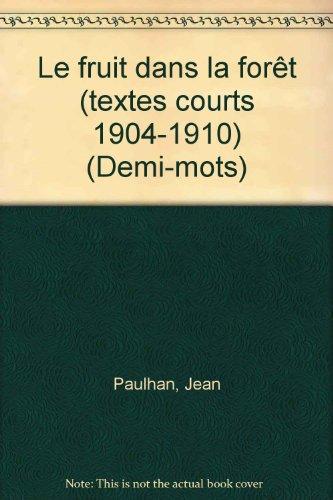 """Le fruit dans la foret: Textes courts 1904-1910 (Collection """"Demi-mots"""") (French Edition) (2232103196) by Paulhan, Jean"""