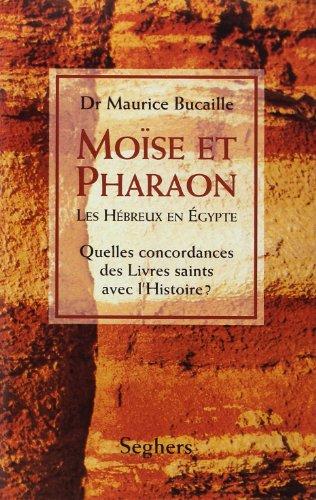 9782232104664: Moïse et Pharaon. Les Hébreux en Egypte, Quelles concordances des Livres saints avec l'Histoire ?