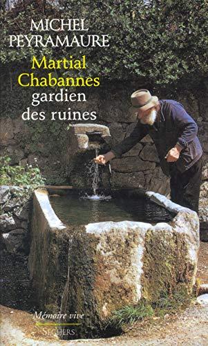Martial Chabannes, gardien des ruines (Memoire vive) (French Edition): Peyramaure, Michel